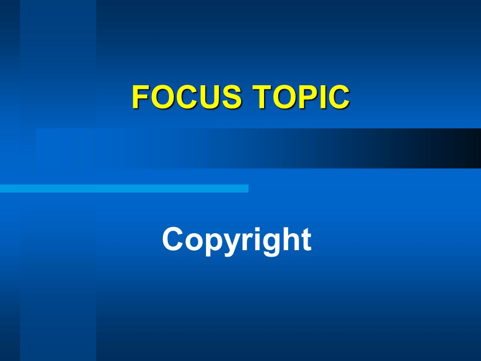 FOCUS TOPIC Copyright. [The information shown on this slide can be found in the Guidelines on page 48.]